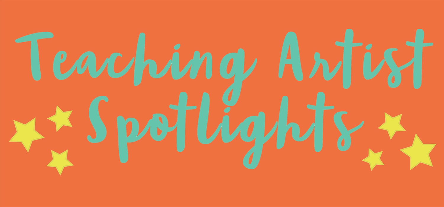 Teaching Artist Spotlights